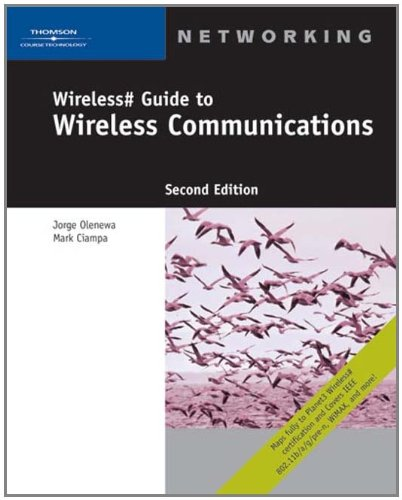 Wireless# Guide to Wireless Communications 9781418836993 This elite guide to the full range of wireless data communications standards and technologies available today is the only publication of
