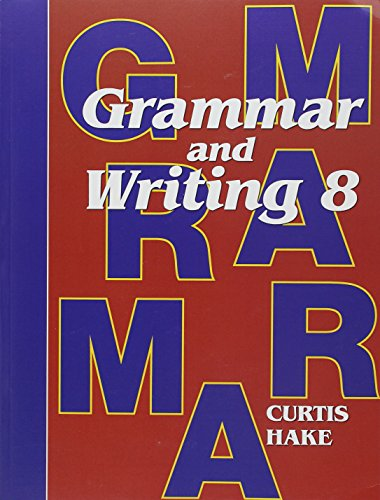 Grammar and Writing 8: Saxon Student Textbook Grade 8 2009: Christie Curtis, Mary Hake