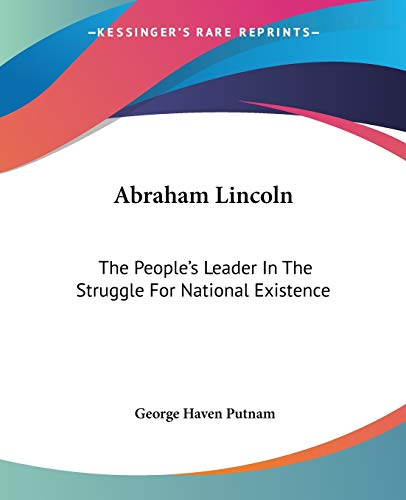 9781419104480: Abraham Lincoln: The People's Leader In The Struggle For National Existence