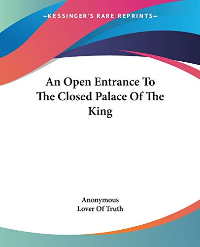 9781419106682: An Open Entrance To The Closed Palace Of The King