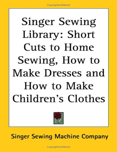 9781419109263: Singer Sewing Library: Short Cuts to Home Sewing, How to Make Dresses and How to Make Children's Clothes