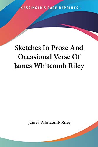 Sketches In Prose And Occasional Verse Of James Whitcomb Riley (1419109944) by Riley, James Whitcomb