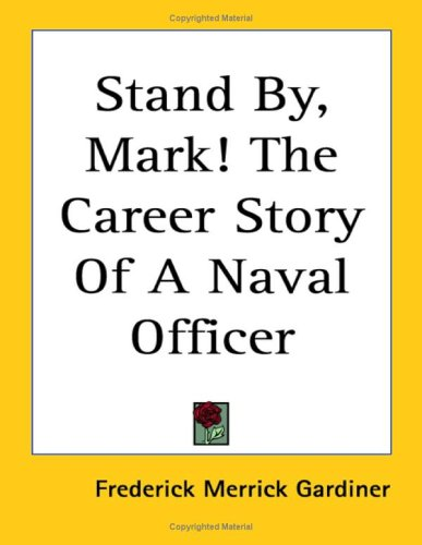 9781419113086: Stand By, Mark! the Career Story of a Naval Officer