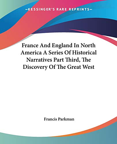 9781419120657: France And England In North America A Series Of Historical Narratives Part Third, The Discovery Of The Great West