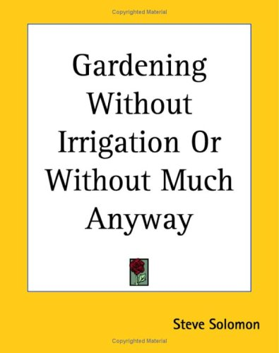 9781419121432: Gardening Without Irrigation or Without Much Anyway