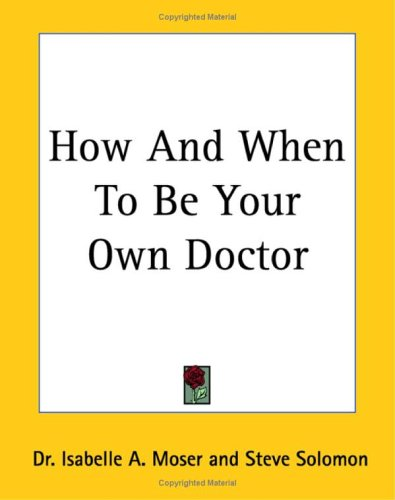 9781419124693: How And When To Be Your Own Doctor