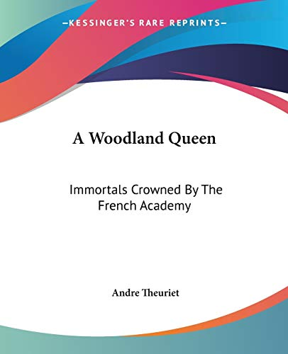 A Woodland Queen Immortals Crowned by the: Andre Theuriet