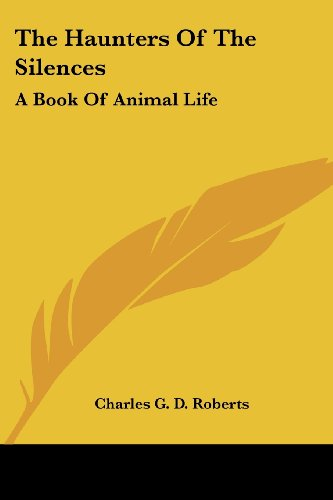 9781419134388: The Haunters Of The Silences: A Book Of Animal Life
