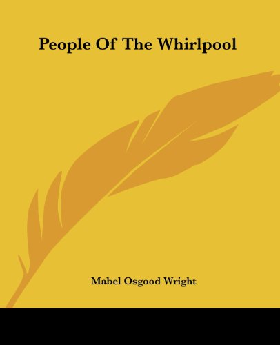 People Of The Whirlpool (9781419140808) by Mabel Osgood Wright