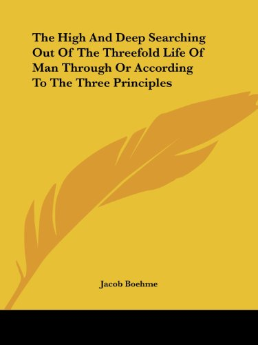 9781419142932: The High and Deep Searching Out of the Threefold Life of Man Through or According to the Three Principles