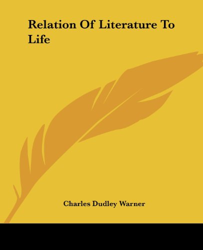 Relation Of Literature To Life (1419144278) by Charles Dudley Warner
