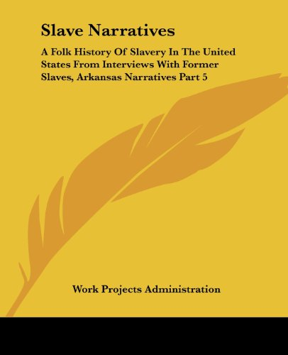 9781419147722: Slave Narratives: A Folk History Of Slavery In The United States From Interviews With Former Slaves, Arkansas Narratives Part 5