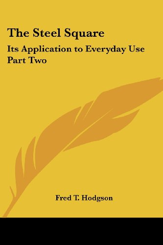 The Steel Square: Its Application to Everyday Use Part Two (1419153714) by Fred T. Hodgson