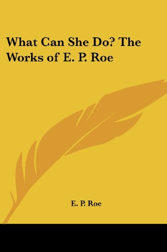 9781419159480: What Can She Do? The Works of E. P. Roe