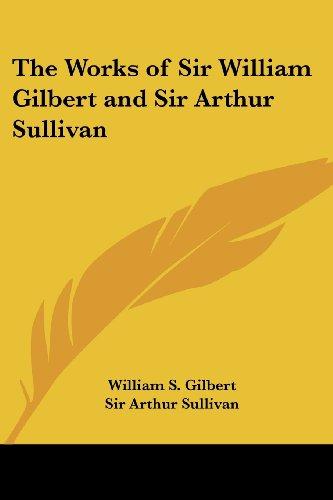 9781419159534: The Works of Sir William Gilbert and Sir Arthur Sullivan