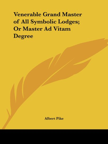 9781419159633: Venerable Grand Master of All Symbolic Lodges; Or Master Ad Vitam Degree