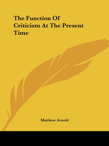 an overview of the function of criticism at the present time by matthew arnold Matthew arnold the function of criticism at the present time (page numbers are from the riverside edition, poetry and criticism by matthew arnold , ed a dwight culler) according to arnold, what has been the main intellectual effort of recent times.