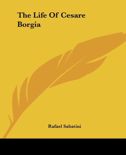 The Life Of Cesare Borgia (1419169491) by Rafael Sabatini