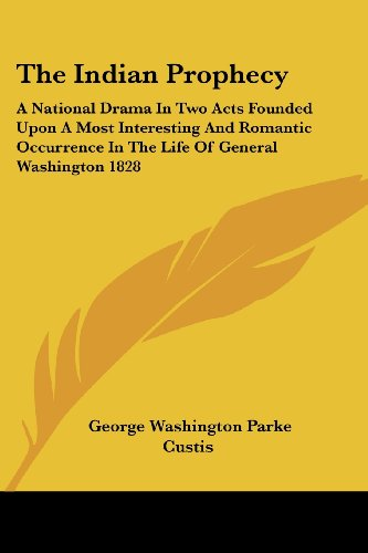 9781419177439: The Indian Prophecy: A National Drama in Two Acts Founded Upon a Most Interesting and Romantic Occurrence in the Life of General Washington