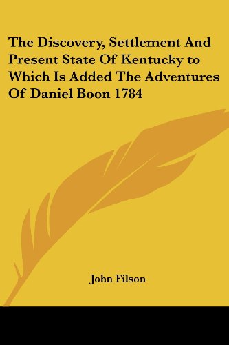 9781419177767: The Discovery, Settlement And Present State Of Kentucky to Which Is Added The Adventures Of Daniel Boon 1784