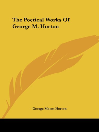 9781419177828: The Poetical Works of George M. Horton