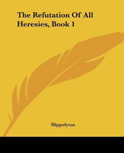 9781419180163: The Refutation Of All Heresies, Book 1