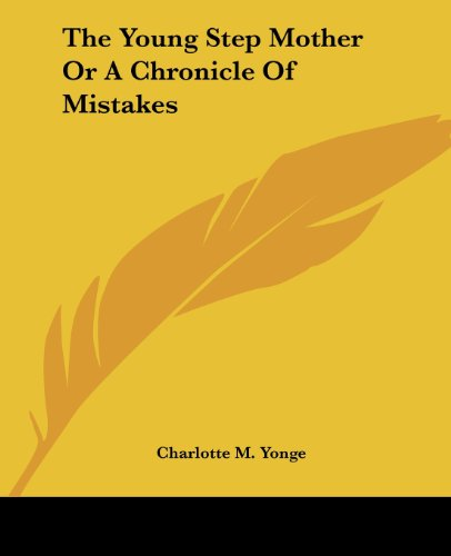 The Young Step Mother Or A Chronicle Of Mistakes (9781419189227) by Charlotte M. Yonge