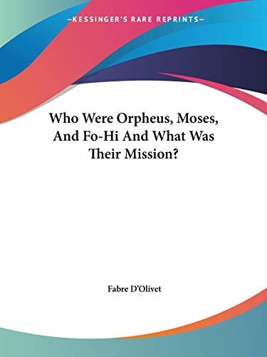 9781419189920: Who Were Orpheus, Moses, And Fo-Hi And What Was Their Mission?