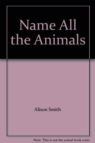 Name All the Animals: Smith, Alison