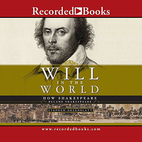 9781419309434: Will in the World: How Shakespeare Became Shakespeare