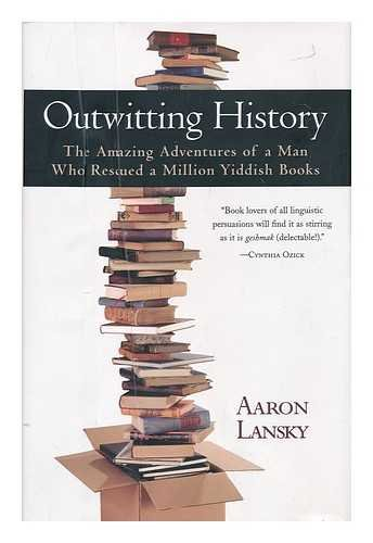 9781419322556: Outwitting History: The Amazing Adventures of a Man Who Rescued a Million Yiddish Books