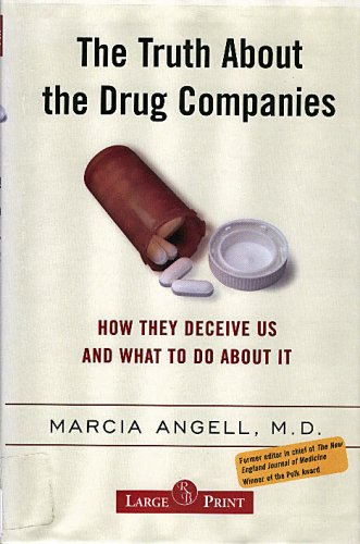 9781419333231: The Truth About the Drug Companies: How They Deceive Us And What To Do About It