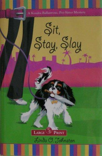 9781419334009: Sit, Stay, Slay (A Kendra Ballantyne, Petsitter Mystery)