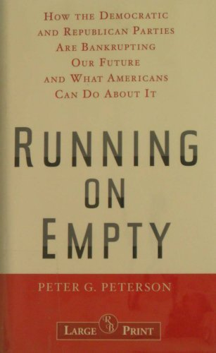 Running on Empty: How the Democratic and Republican Parties Are Bankrupting Our Future and What Americans Can Do About It (1419334042) by Peter G. Peterson