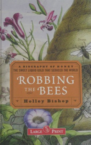 9781419339639: Robbing the Bees: A Biography of Honey -- The Sweet Liquid Gold That Seduced the World