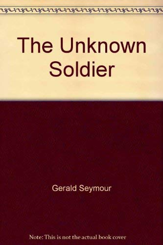 The Unknown Soldier (1419344323) by Gerald Seymour