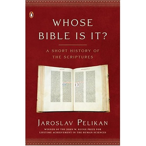 Whose Bible is It? A History of the Scriptures Through the Ages: Jaroslav Pelikan