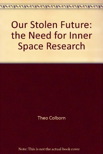 9781419392931: Our Stolen Future: the Need for Inner Space Research
