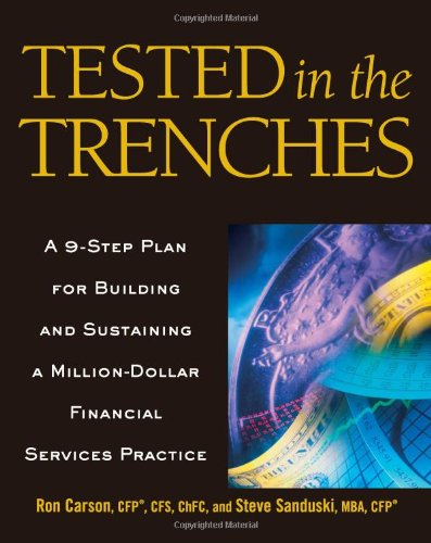 9781419501586: Tested in the Trenches: A 9-Step Plan for Building and Sustaining a Million-Dollar Financial Services Practice