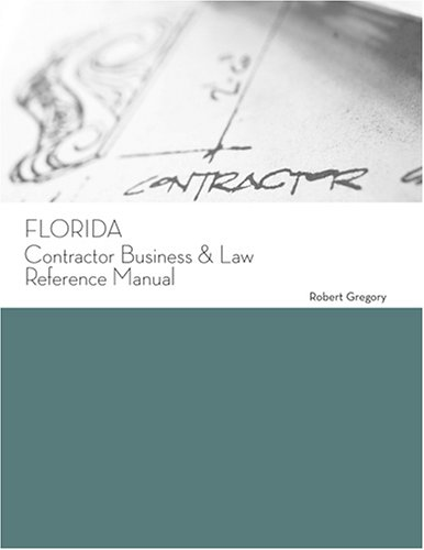Florida Contractor Business and Law Reference Manual: Exam Preparation, by Gregory: Gregory, Robert
