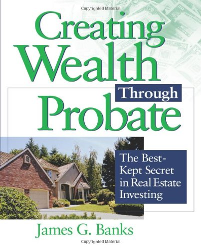 9781419505140: Creating Wealth Through Probate: The Best-Kept Secret in Real Estate Investing
