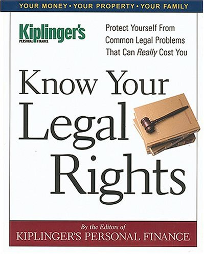 Know Your Legal Rights: From the editors of Kiplingers Personal Finance Magazine, .