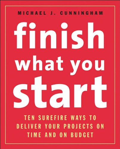 Finish What You Start: 10 Surefire Ways: Michael J Cunningham