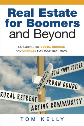 Real Estate for Boomers and Beyond: Exploring the Costs, Choices and Changes for Your Next Move: ...
