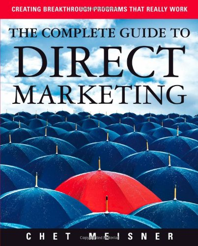 The Complete Guide to Direct Marketing: Creating Breakthrough Programs That Really Work: Meisner, ...