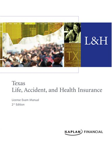 Texas Life, Accident & Health Insurance License Exam Manual, 2nd Edition: Kaplan Financial