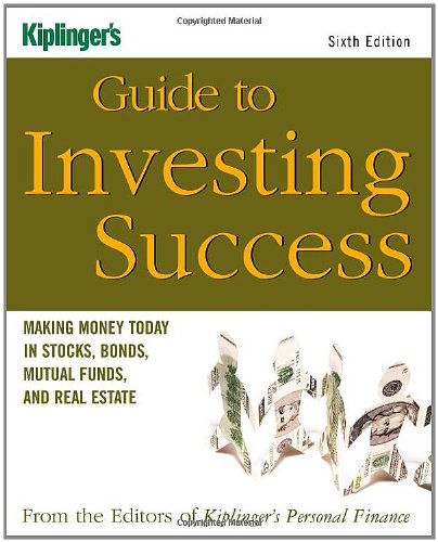 9781419535673: Kiplinger's Guide to Investing Success: Making Money Today in Stocks, Bonds, Mutual Funds, and the Real Estate (Kiplinger's Personal Finance)
