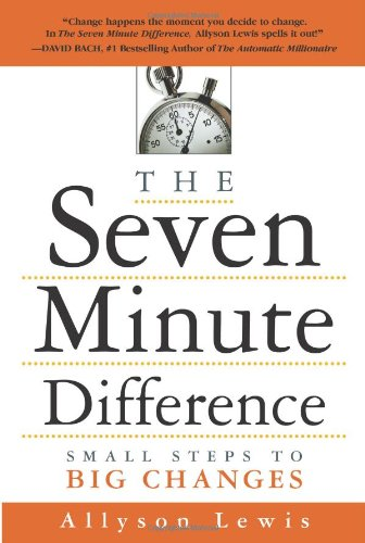 The Seven Minute Difference: Small Steps to: Allyson Lewis