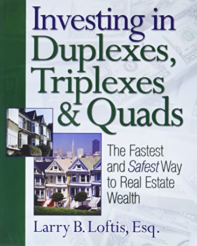 Investing in Duplexes, Triplexes, and Quads: The Fastest and Safest Way to Real Estate Wealth: ...