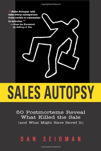 9781419540554: Sales Autopsy: 50 Postmortems Reveal What Killed the Sale (and what might have saved it)